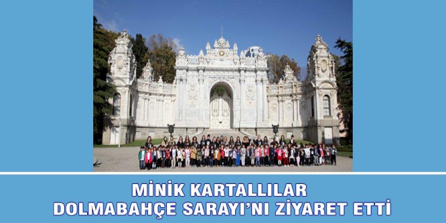 MİNİK KARTALLILAR DOLMABAHÇE SARAYI'NI ZİYARET ETTİ