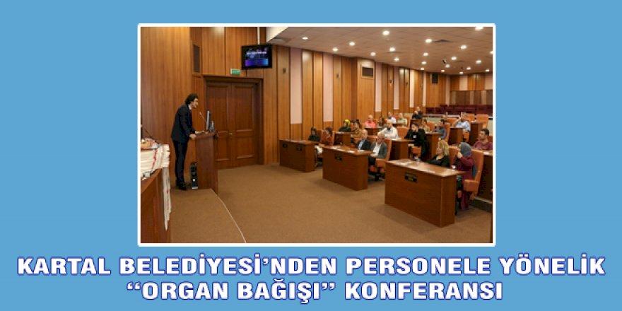 """KARTAL BELEDİYESİ'NDEN PERSONELE YÖNELİK """"ORGAN BAĞIŞI"""" KONFERANSI"""