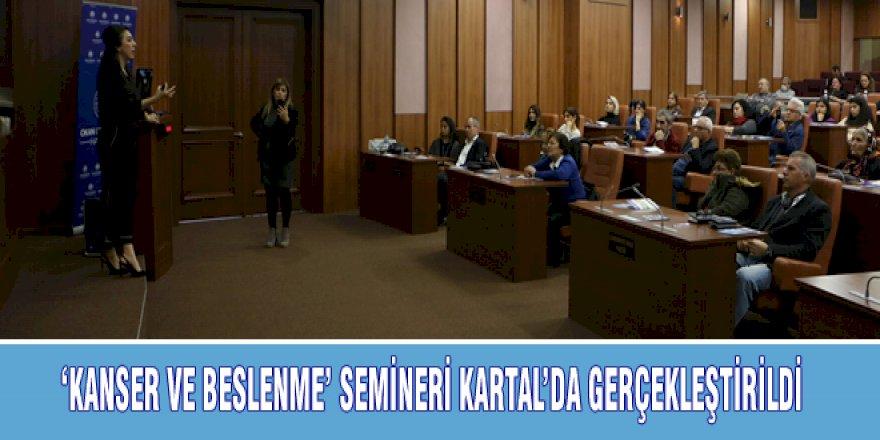 'KANSER VE BESLENME' SEMİNERİ KARTAL'DA GERÇEKLEŞTİRİLDİ