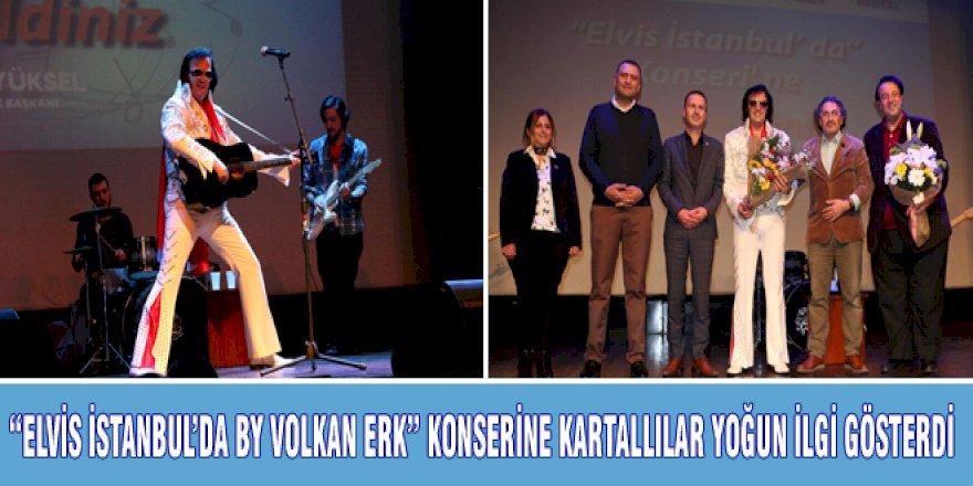 """""""ELVİS İSTANBUL'DA BY VOLKAN ERK"""" KONSERİNE KARTALLILAR YOĞUN İLGİ GÖSTERDİ"""