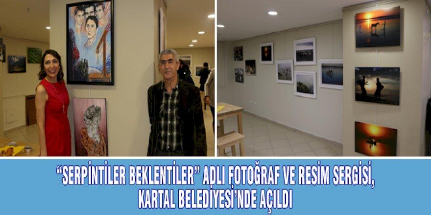 """""""SERPİNTİLER BEKLENTİLER"""" ADLI FOTOĞRAF VE RESİM SERGİSİ, KARTAL BELEDİYESİ'NDE AÇILDI"""