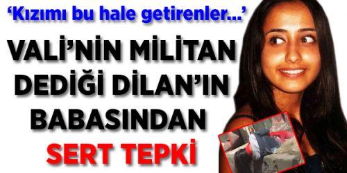 Dilan'ın babasından Vali Mutlu'ya militan tepkisi