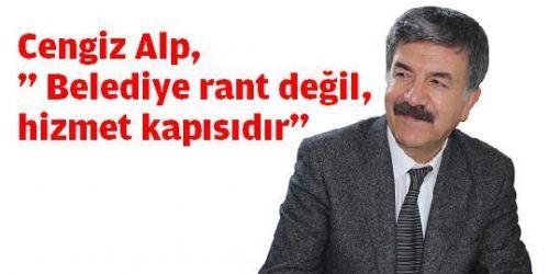 """Cengiz Alp,""""Belediye rant değil, hizmet kapısıdır"""""""