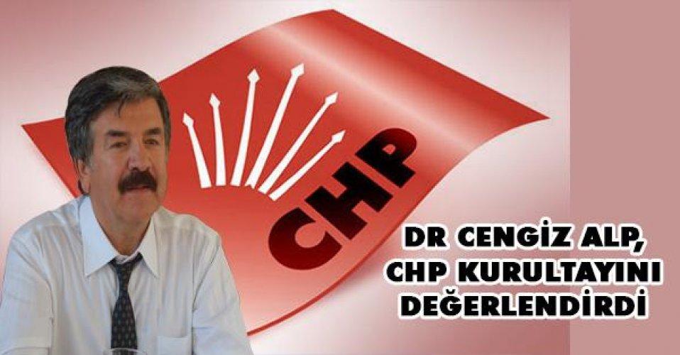 Dr.Cengiz Alp, CHP kurultayını değerlendirdi