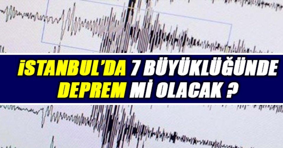 İstanbul'da 7 büyüklüğünde deprem mi olacak ?