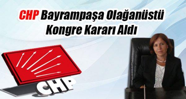 CHP Bayrampaşa Olağanüstü Kongre Kararı Aldı