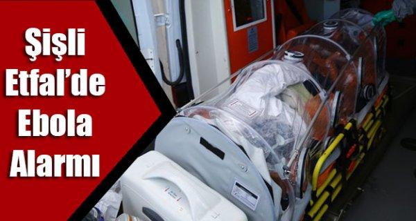 Şişli Etfal'de Ebola Alarmı