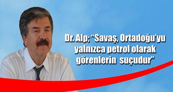 """Dr. Cengiz Alp; """"Savaş, Ortadoğu'yu yalnızca petrol olarak görenlerin suçudur"""""""