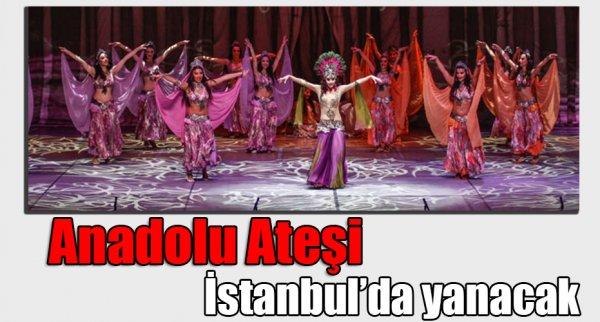 Anadolu Ateşi İstanbul'da sahne alacak
