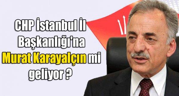 CHP İstanbul İl Başkanlığı'na Murat Karayalçın mi geliyor ?
