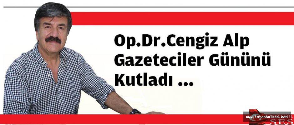 Dr.Cengiz Alp. Gazeteciler Gününü Kutladı ...