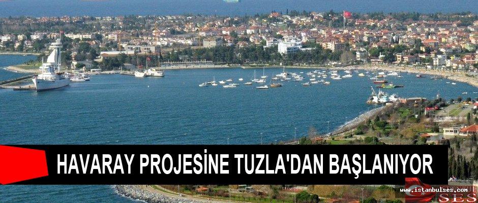 Havaray projesine Tuzla'dan başlanıyor!