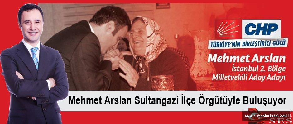 Mehmet Arslan, Sultangazi ilçe örgütü ile buluşuyor