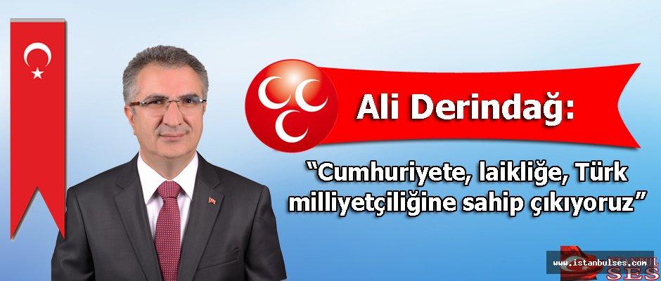 """Ali Derindağ,""""Cumhuriyete, laikliğe, Türk milliyetçiliğine sahip çıkıyoruz"""""""