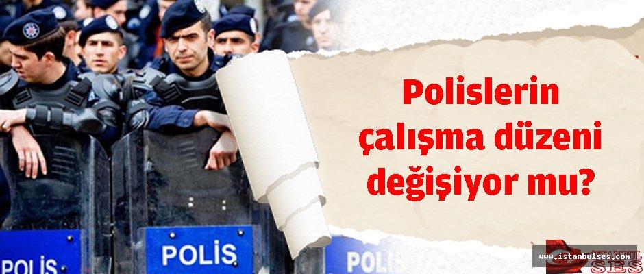 Polislerin çalışma düzeni değişiyor mu?