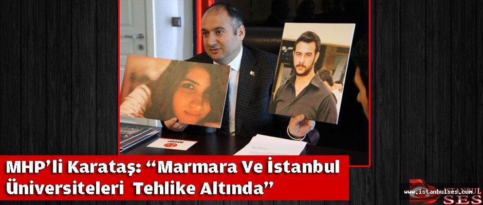"""MHP'li Karataş: """"Marmara Ve İstanbul Üniversiteleri Tehlike Altında"""""""