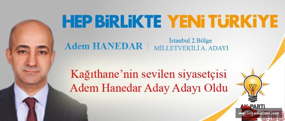 Kağıthane'nin sevilen siyasetçisi  Adem Hanedar Ak Parti 2. Bölgeden aday adayı oldu.