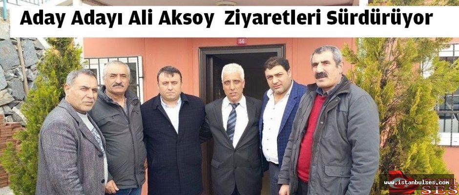 Aday Adayı Ali Aksoy,  Ziyaretleri Sürdürüyor