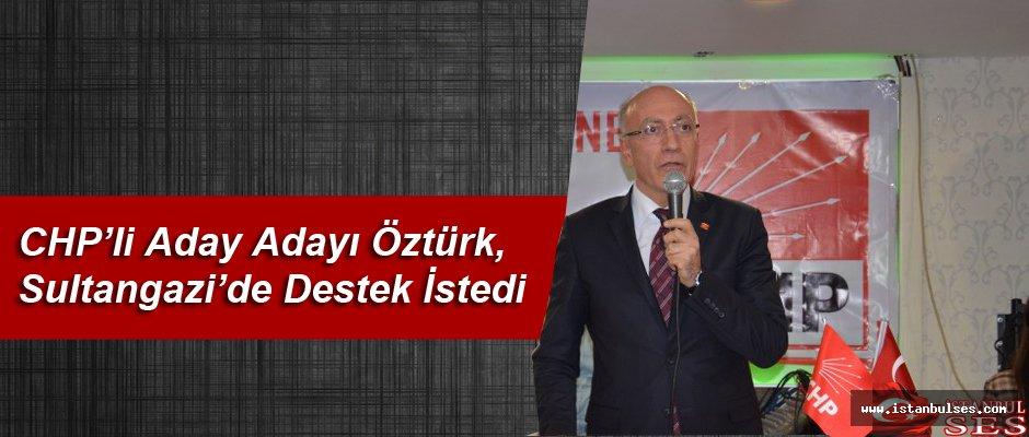 CHP'li Aday Adayı Öztürk, Sultangazi'de Destek İstedi