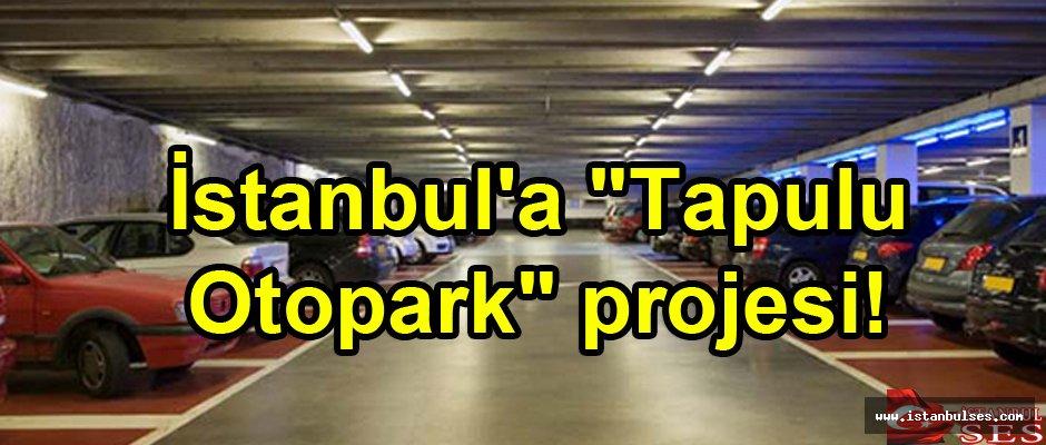 "İstanbul'a ""Tapulu Otopark"" projesi!"