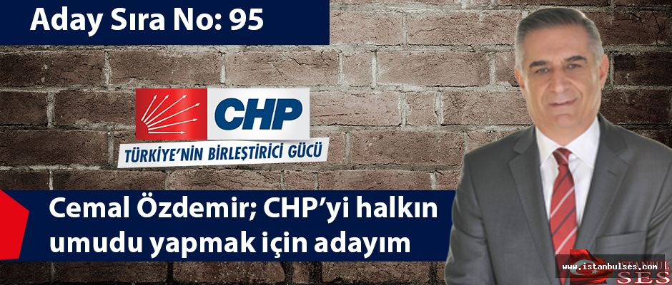 Cemal Özdemir; CHP'yi halkın umudu yapmak için adayım