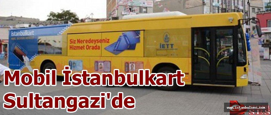 Mobil İstanbulkart Sultangazi'de