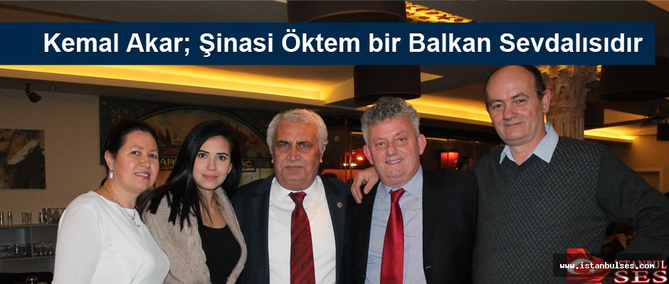 Kemal Akar; Şinasi Öktem bir Balkan Sevdalısıdır