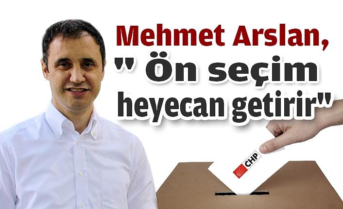 "Mehmet Arslan, "" Ön seçim heyecan getirir"""