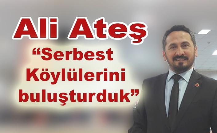 """Ali Ateş,"""" Serbest Köylülerini buluşturduk"""""""