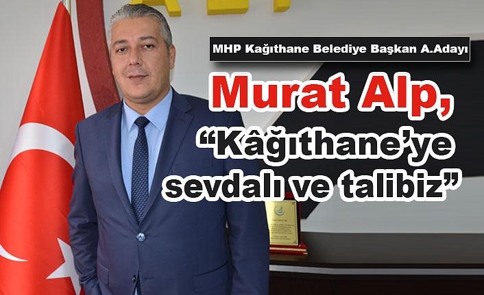 """Murat Alp, """"Kâğıthane'ye sevdalı ve talibiz"""""""