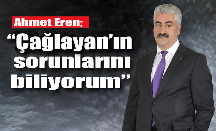 """Ahmet Eren, """"Çağlayan'da hepimiz için hizmete adayım"""""""