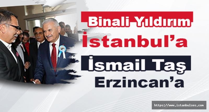 Binali Yıldırım İstanbul'a İsmail Taş Erzincan'a