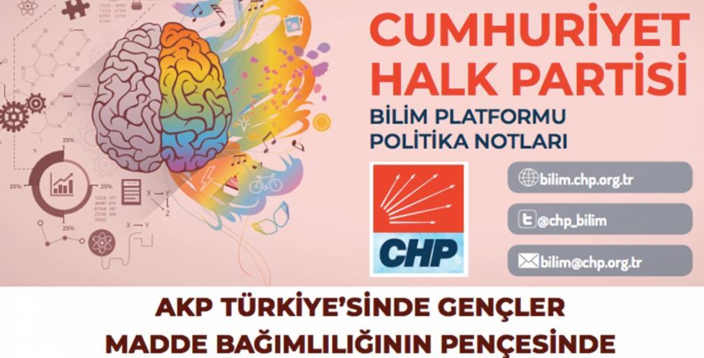 """CHP BİLİM PLATFORMU, """"AKP TÜRKİYE'SİNDE GENÇLER MADDE BAĞIMLILIĞIN PENÇESİNDE"""" BAŞLIKLI POLİTİKA NOTU HAZIRLADI"""