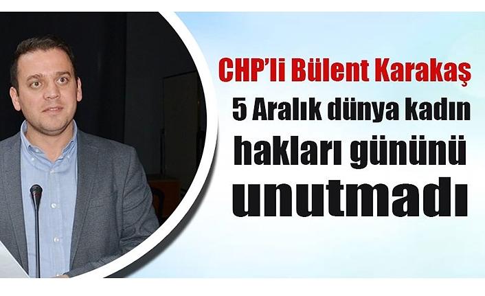 CHP'li Bülent Karakaş, 5 Aralık dünya kadın hakları gününü unutmadı