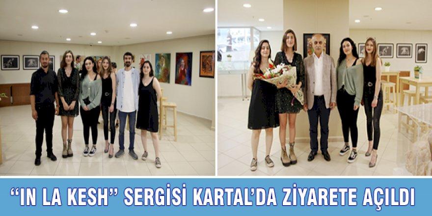 """IN LA KESH"" SERGİSİ KARTAL'DA ZİYARETE AÇILDI"