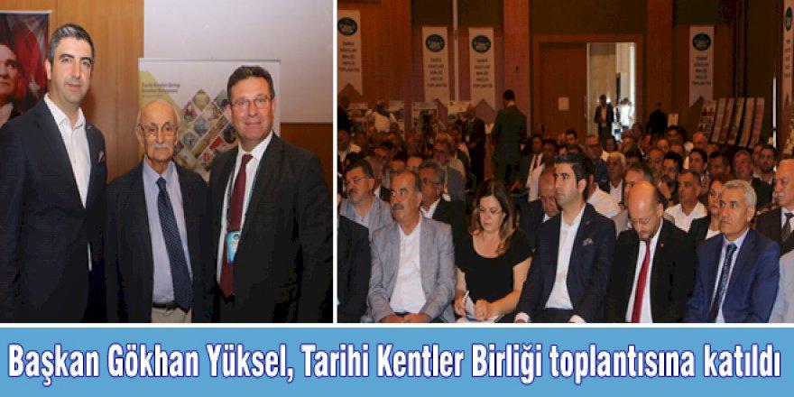 Başkan Gökhan Yüksel, Tarihi Kentler Birliği toplantısına katıldı